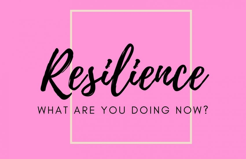 Resilience: what are you doing now?